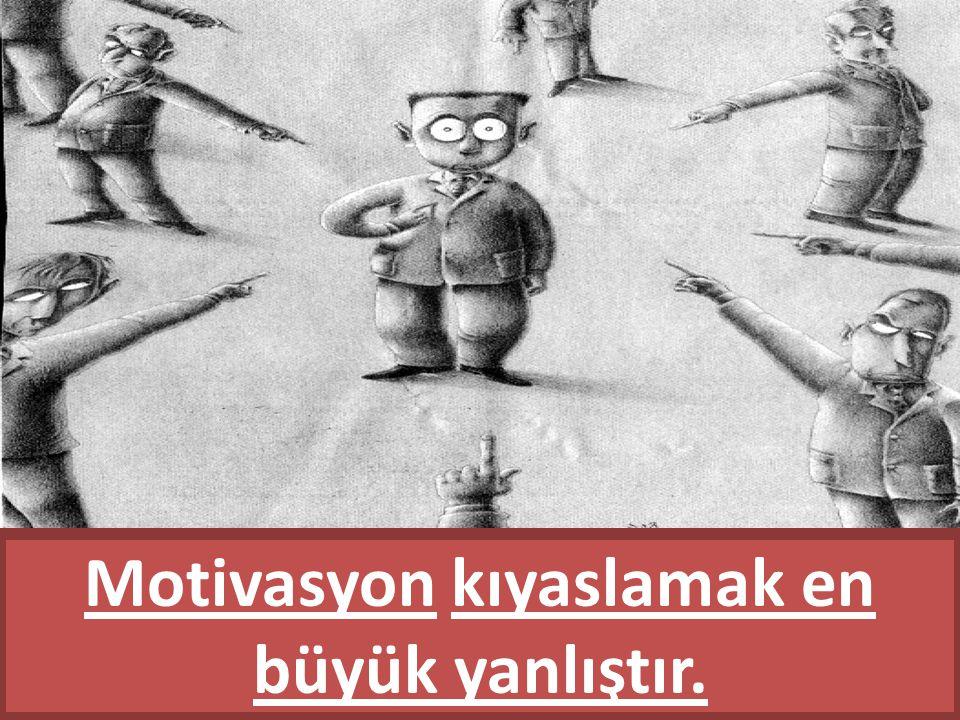 Motivasyon kıyaslamak en büyük yanlıştır.