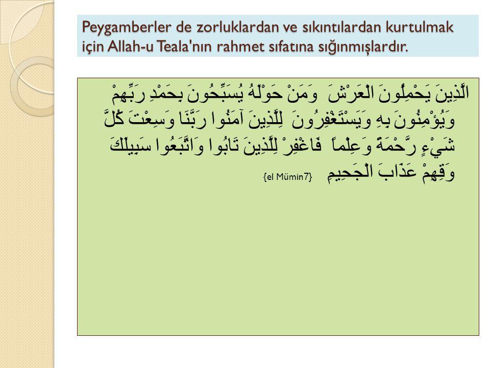 Peygamberler de zorluklardan ve sıkıntılardan kurtulmak için Allah-u Teala nın rahmet sıfatına sığınmışlardır.