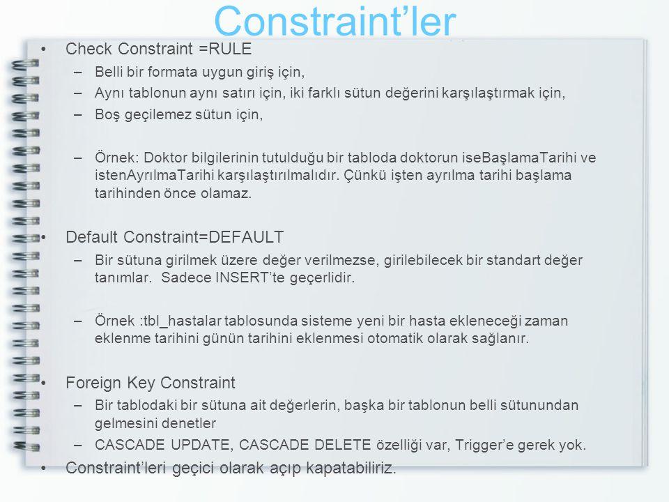 Constraint'ler Check Constraint =RULE Default Constraint=DEFAULT