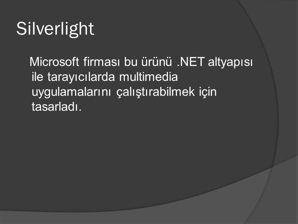 Silverlight Microsoft firması bu ürünü .NET altyapısı ile tarayıcılarda multimedia uygulamalarını çalıştırabilmek için tasarladı.