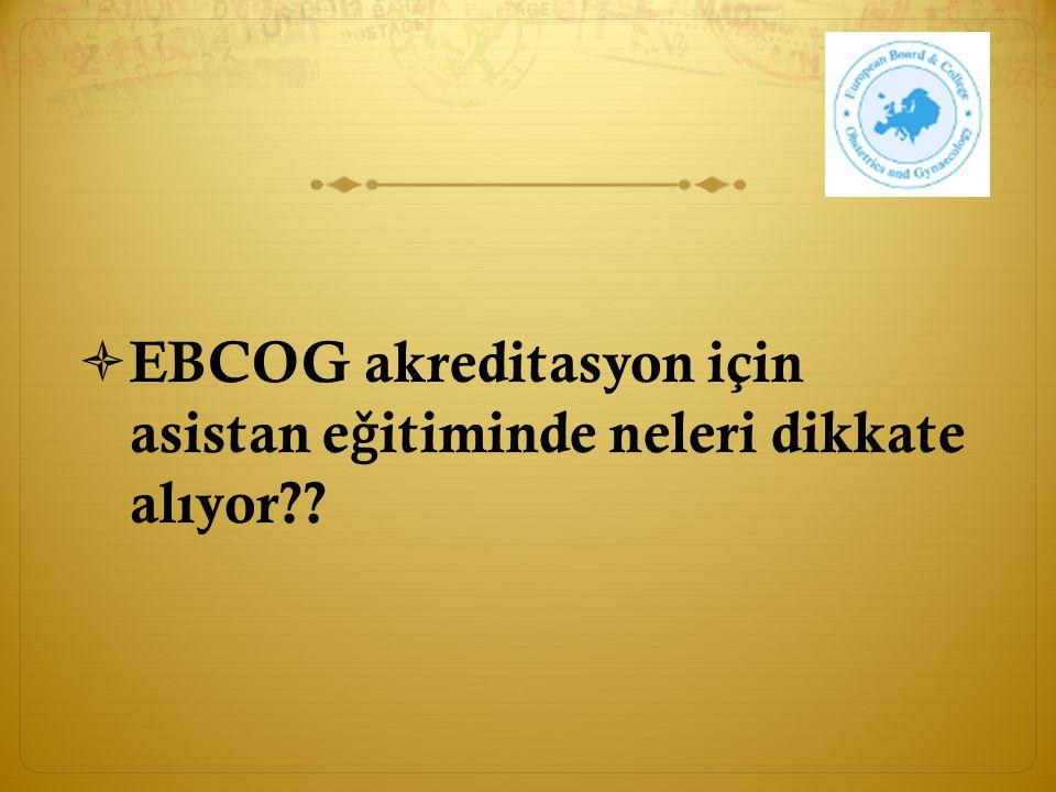 EBCOG akreditasyon için asistan eǧitiminde neleri dikkate alıyor