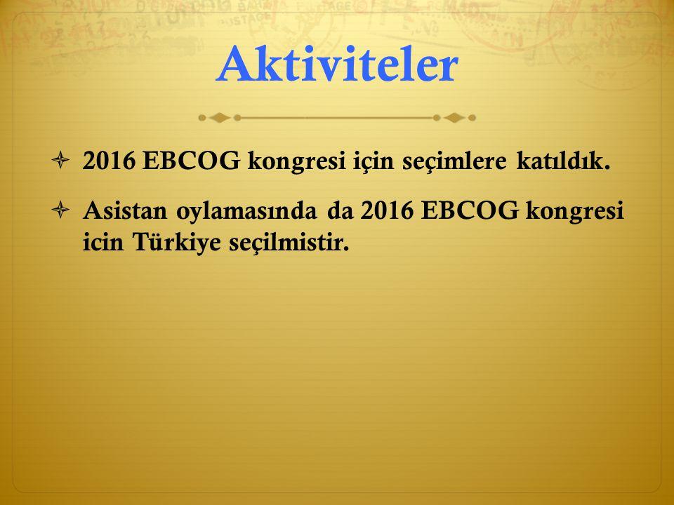 Aktiviteler 2016 EBCOG kongresi için seçimlere katıldık.