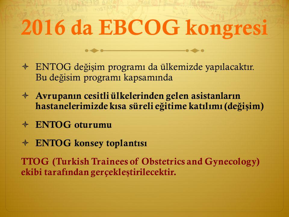 2016 da EBCOG kongresi ENTOG değişim programı da ülkemizde yapılacaktır. Bu değisim programı kapsamında.