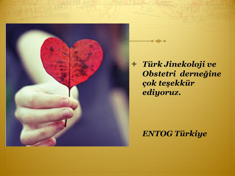 Türk Jinekoloji ve Obstetri derneğine çok teşekkür ediyoruz.