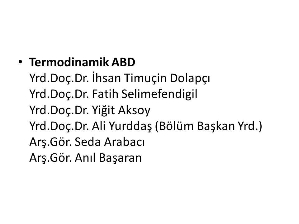 Termodinamik ABD Yrd. Doç. Dr. İhsan Timuçin Dolapçı Yrd. Doç. Dr
