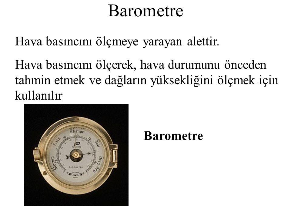 Barometre Hava basıncını ölçmeye yarayan alettir.