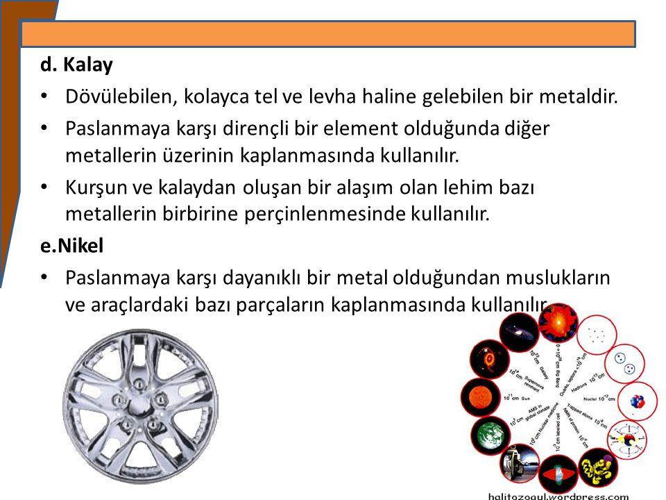 d. Kalay Dövülebilen, kolayca tel ve levha haline gelebilen bir metaldir.