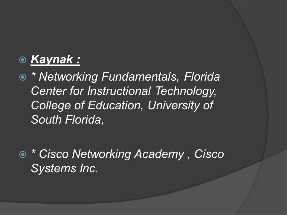 Kaynak : * Networking Fundamentals, Florida Center for Instructional Technology, College of Education, University of South Florida,
