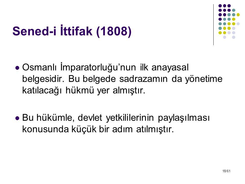 Sened-i İttifak (1808) Osmanlı İmparatorluğu'nun ilk anayasal belgesidir. Bu belgede sadrazamın da yönetime katılacağı hükmü yer almıştır.