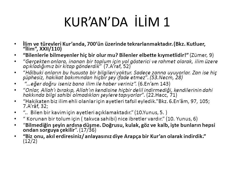 KUR'AN'DA İLİM 1 İlim ve türevleri Kur'anda, 700'ün üzerinde tekrarlanmaktadır. (Bkz. Kutluer, İlim , XXII/110)