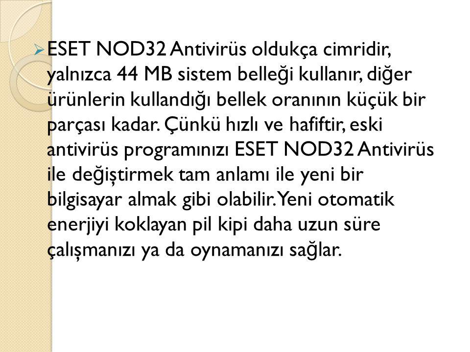 ESET NOD32 Antivirüs oldukça cimridir, yalnızca 44 MB sistem belleği kullanır, diğer ürünlerin kullandığı bellek oranının küçük bir parçası kadar.