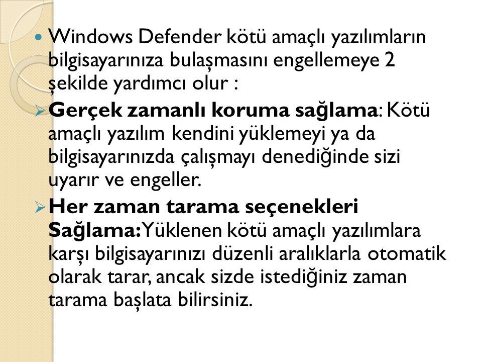 Windows Defender kötü amaçlı yazılımların bilgisayarınıza bulaşmasını engellemeye 2 şekilde yardımcı olur :