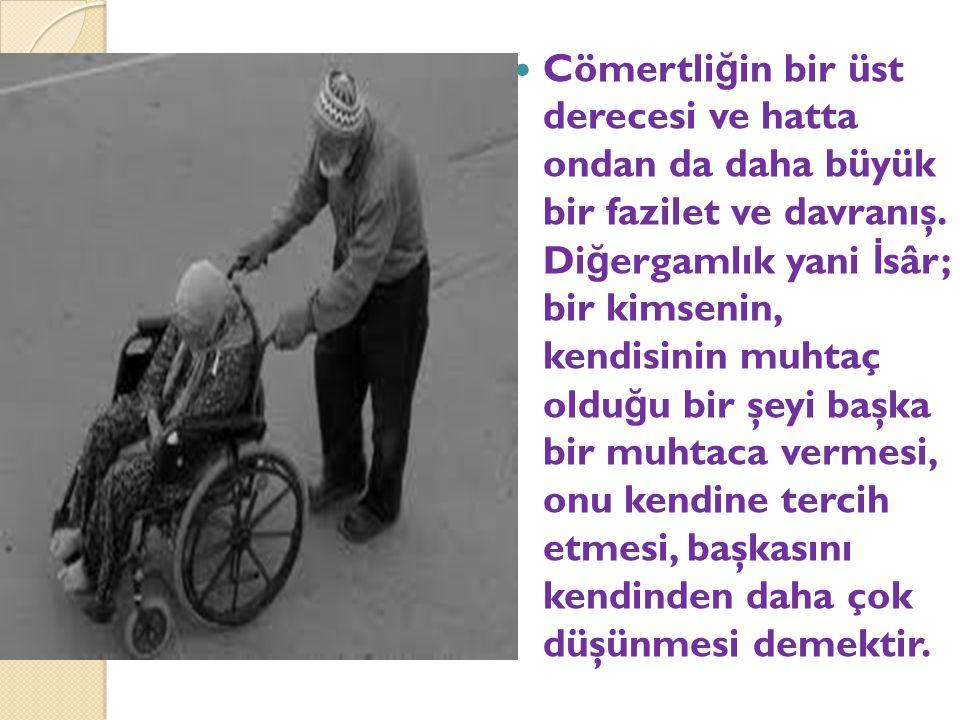 Cömertliğin bir üst derecesi ve hatta ondan da daha büyük bir fazilet ve davranış.