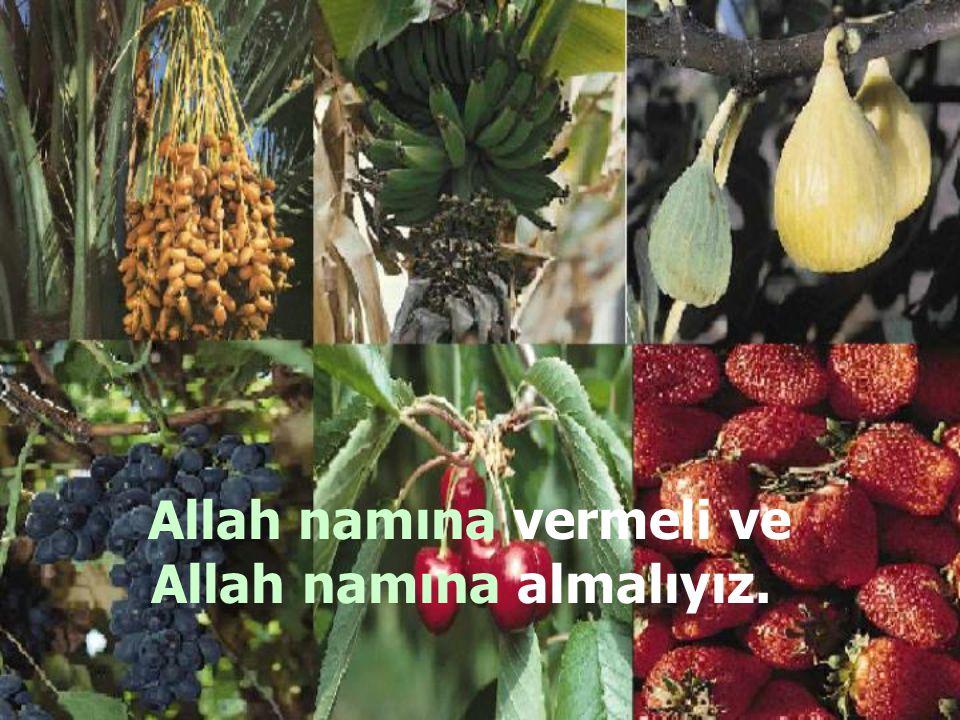 Allah namına vermeli ve Allah namına almalıyız.