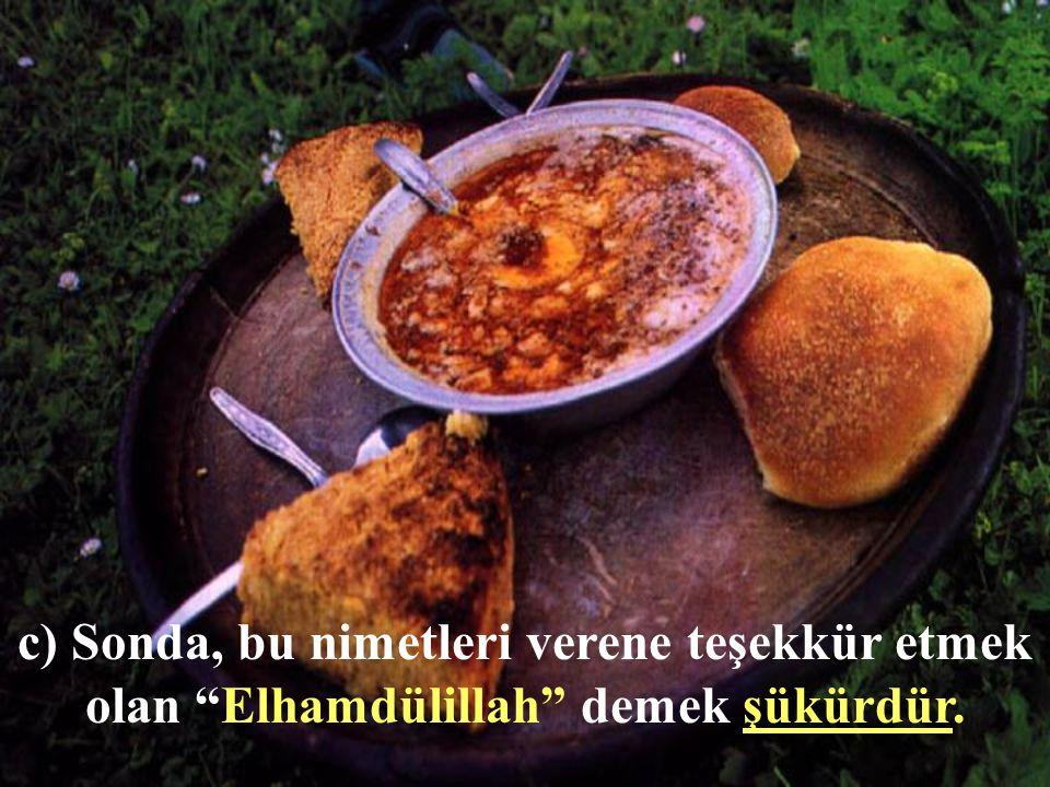 c) Sonda, bu nimetleri verene teşekkür etmek olan Elhamdülillah demek şükürdür.