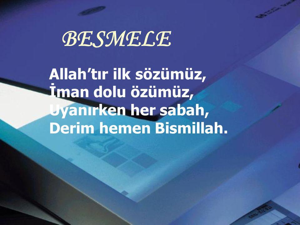 BESMELE Allah'tır ilk sözümüz, İman dolu özümüz, Uyanırken her sabah,
