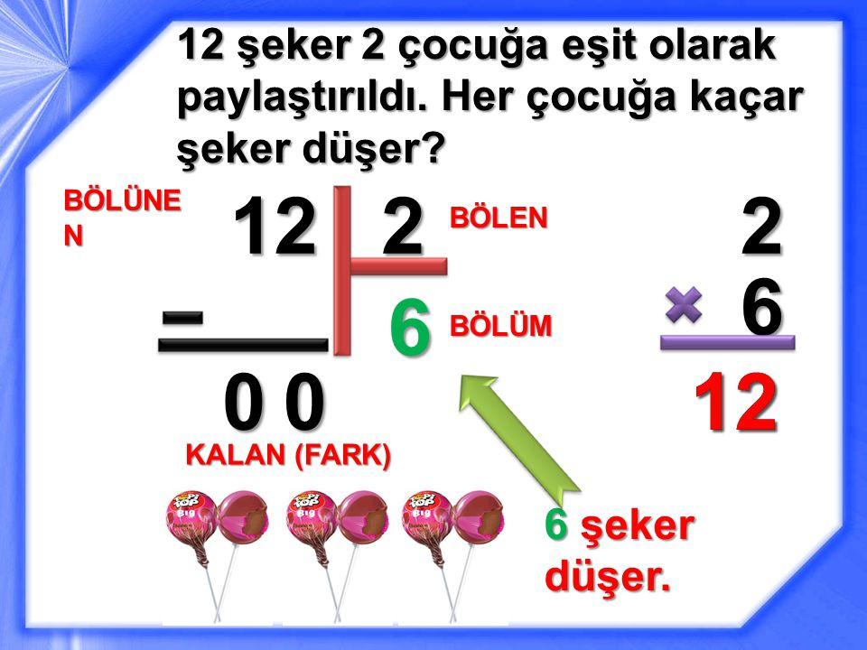 12 şeker 2 çocuğa eşit olarak paylaştırıldı