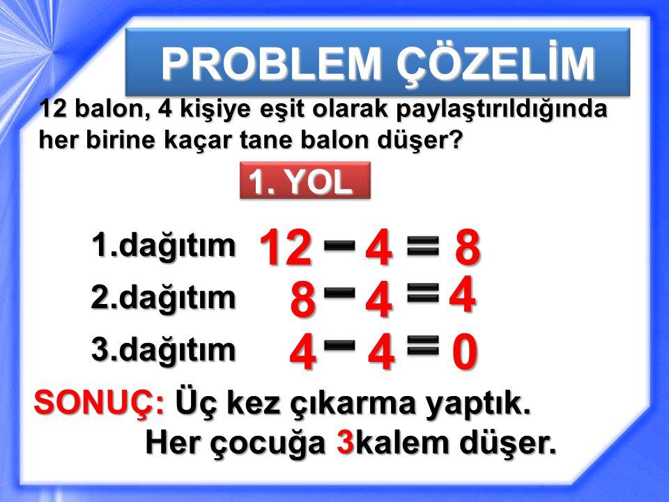 12 4 8 4 8 4 4 4 PROBLEM ÇÖZELİM 1. YOL 1.dağıtım 2.dağıtım 3.dağıtım