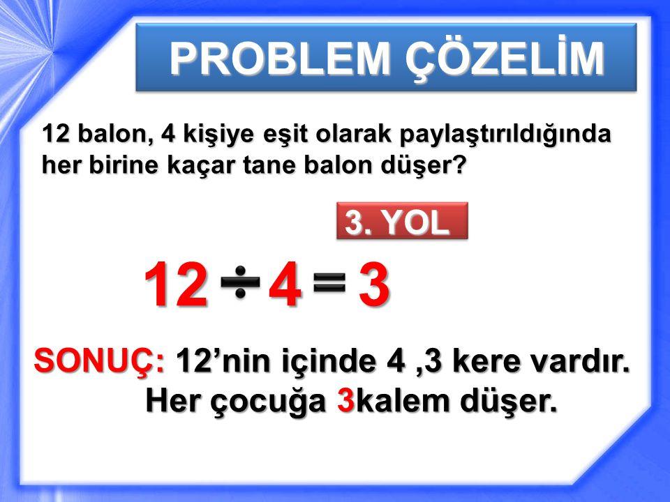 12 4 3 PROBLEM ÇÖZELİM 3. YOL SONUÇ: 12'nin içinde 4 ,3 kere vardır.