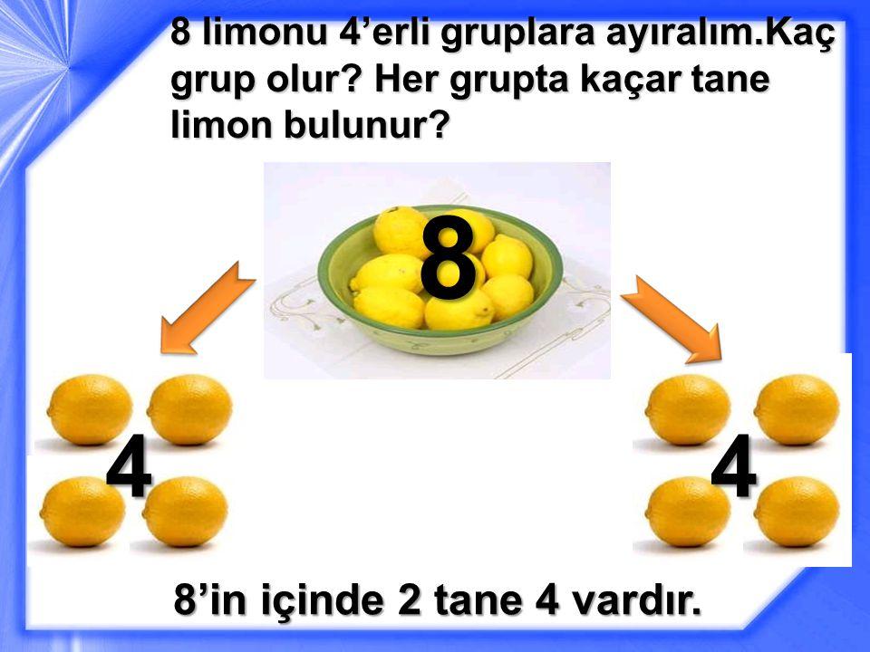 8 limonu 4'erli gruplara ayıralım. Kaç grup olur