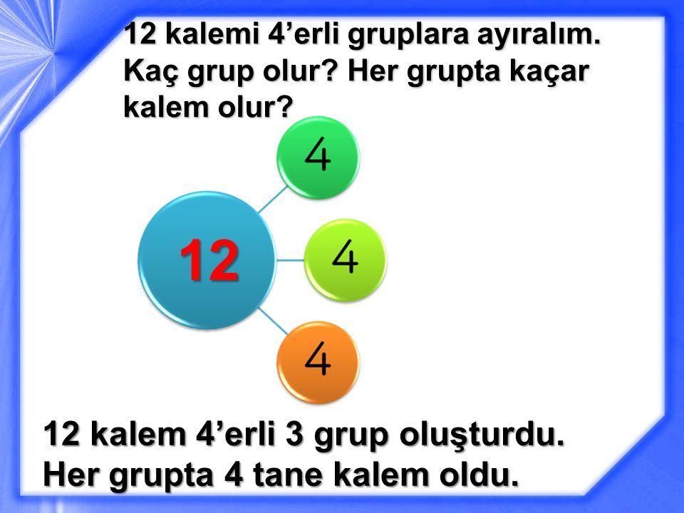12 12 kalem 4'erli 3 grup oluşturdu. Her grupta 4 tane kalem oldu.