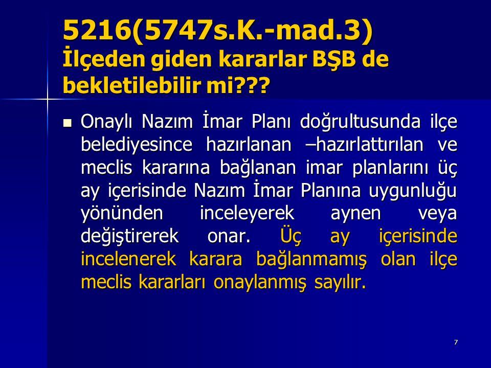 5216(5747s.K.-mad.3) İlçeden giden kararlar BŞB de bekletilebilir mi