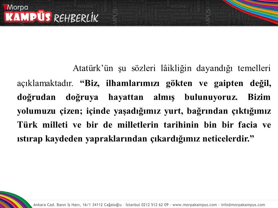 Atatürk'ün şu sözleri lâikliğin dayandığı temelleri açıklamaktadır