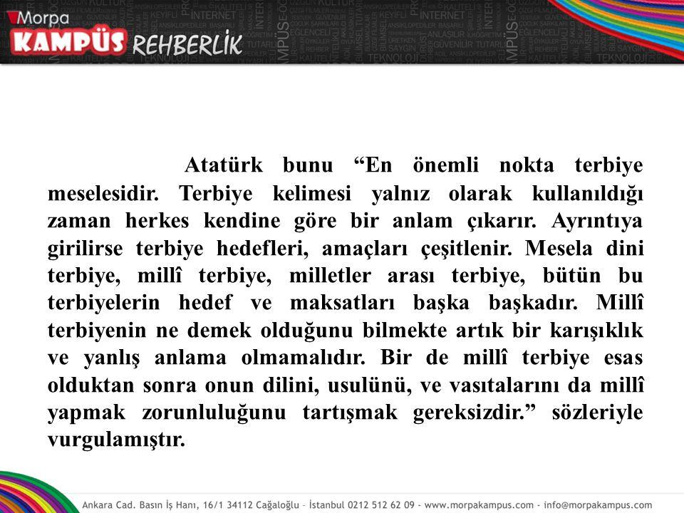 Atatürk bunu En önemli nokta terbiye meselesidir