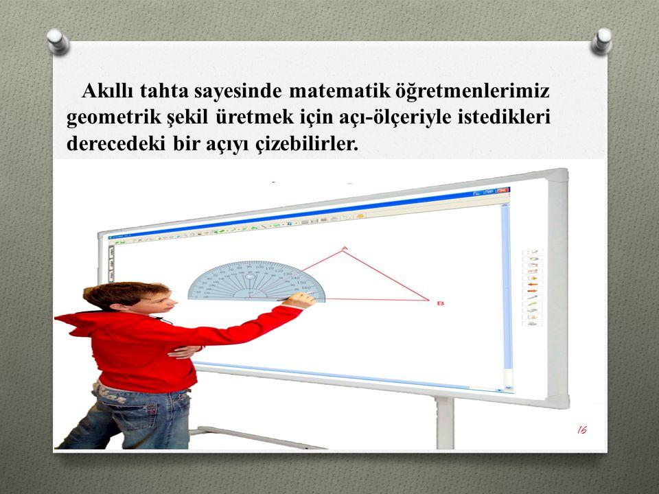 Akıllı tahta sayesinde matematik öğretmenlerimiz geometrik şekil üretmek için açı-ölçeriyle istedikleri derecedeki bir açıyı çizebilirler.