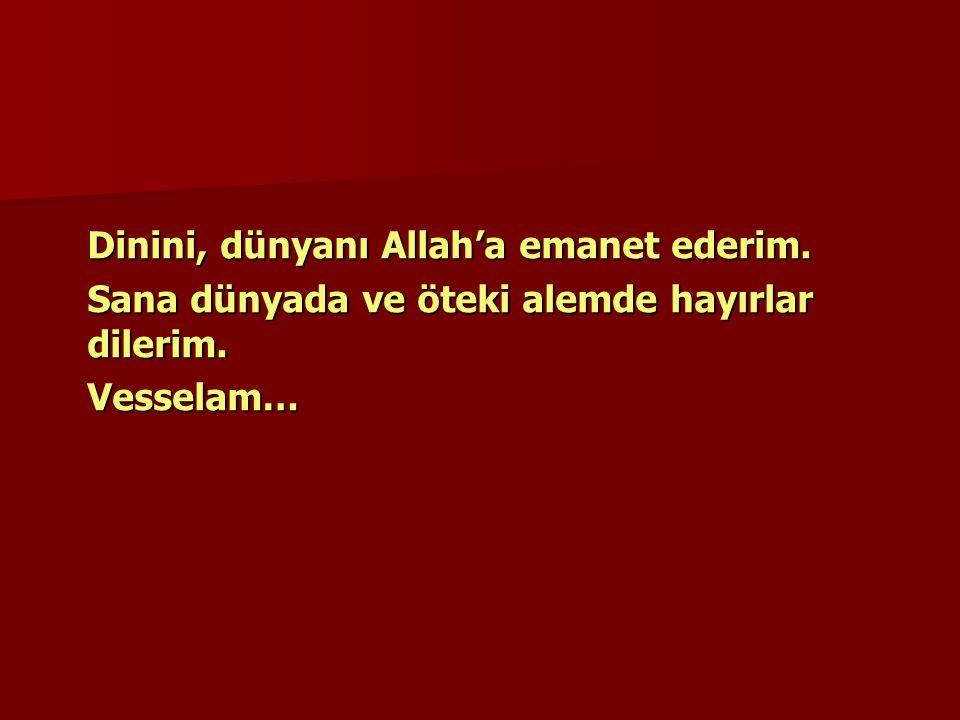 Dinini, dünyanı Allah'a emanet ederim.