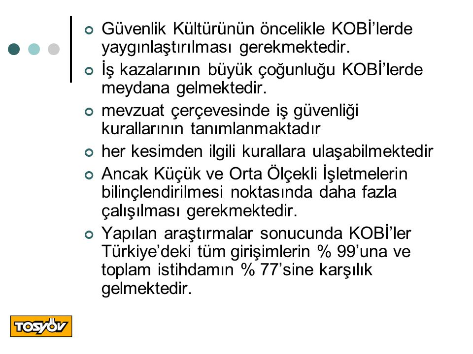 Güvenlik Kültürünün öncelikle KOBİ'lerde yaygınlaştırılması gerekmektedir.