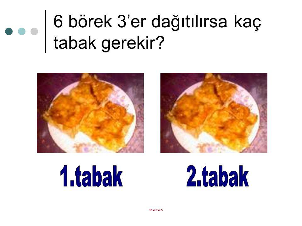 6 börek 3'er dağıtılırsa kaç tabak gerekir