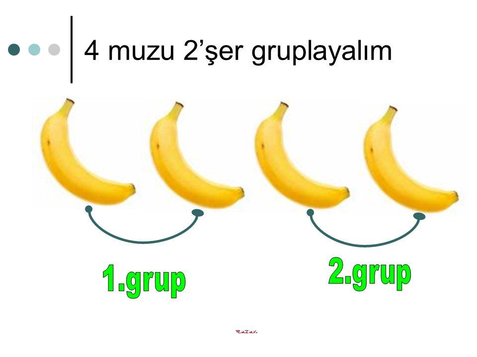 4 muzu 2'şer gruplayalım 2.grup 1.grup Ruzun
