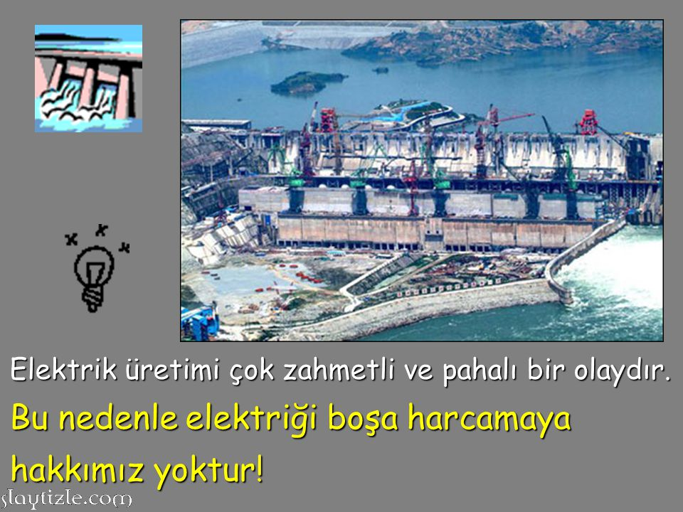 Bu nedenle elektriği boşa harcamaya hakkımız yoktur!