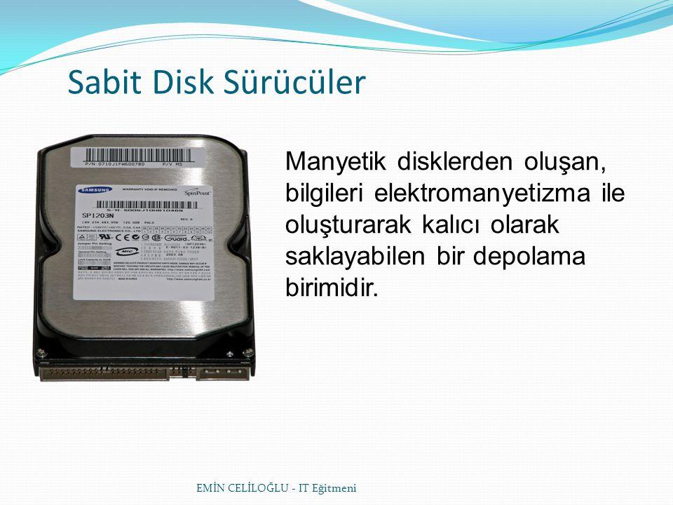 Sabit Disk Sürücüler Manyetik disklerden oluşan, bilgileri elektromanyetizma ile oluşturarak kalıcı olarak saklayabilen bir depolama birimidir.