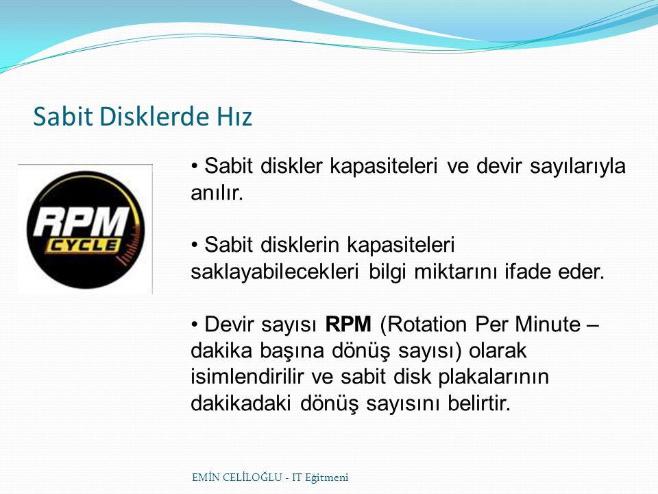 Sabit Disklerde Hız Sabit diskler kapasiteleri ve devir sayılarıyla anılır.