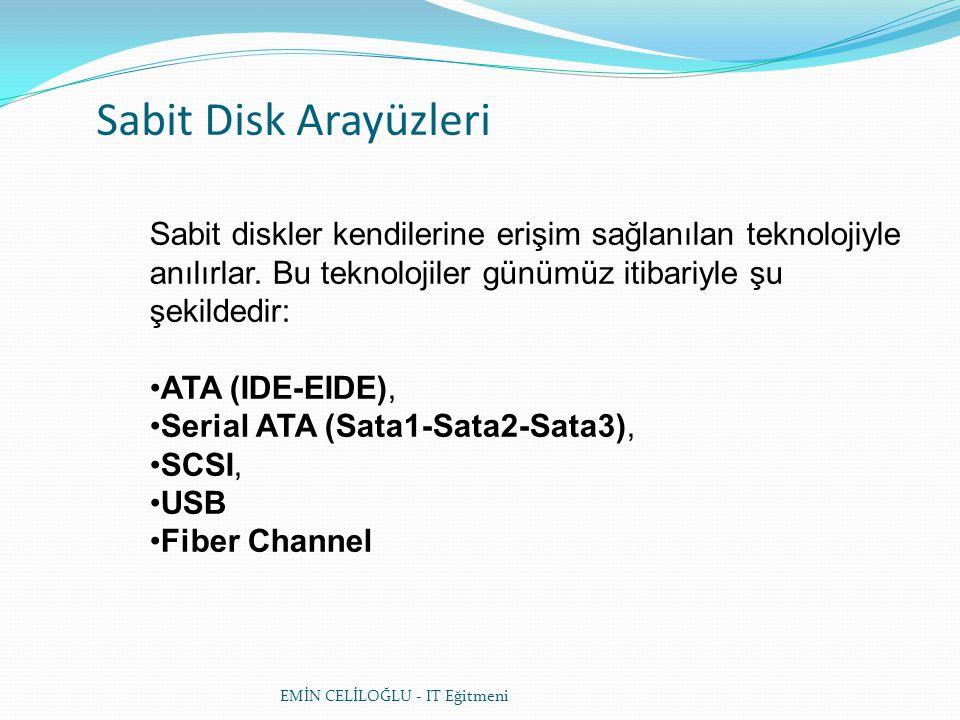 Sabit Disk Arayüzleri Sabit diskler kendilerine erişim sağlanılan teknolojiyle anılırlar. Bu teknolojiler günümüz itibariyle şu şekildedir: