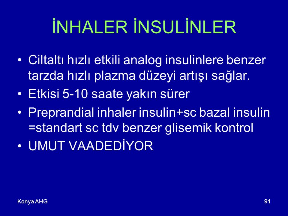 İNHALER İNSULİNLER Ciltaltı hızlı etkili analog insulinlere benzer tarzda hızlı plazma düzeyi artışı sağlar.