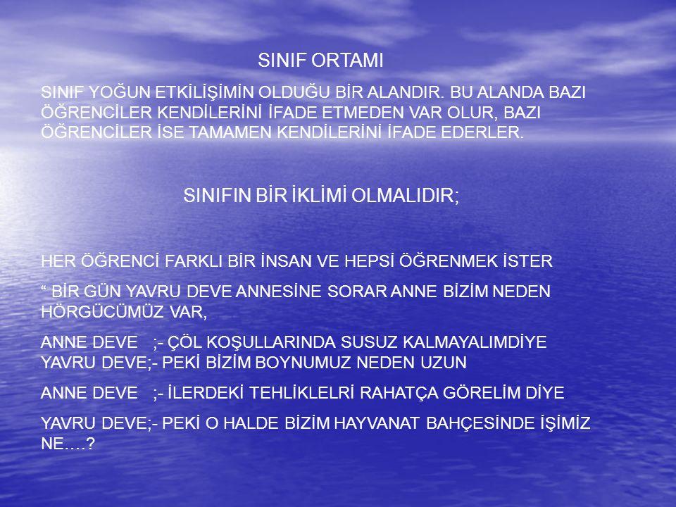 SINIFIN BİR İKLİMİ OLMALIDIR;