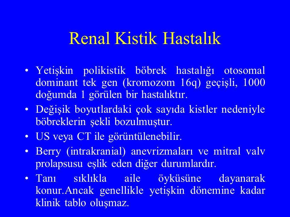 Renal Kistik Hastalık Yetişkin polikistik böbrek hastalığı otosomal dominant tek gen (kromozom 16q) geçişli, 1000 doğumda 1 görülen bir hastalıktır.