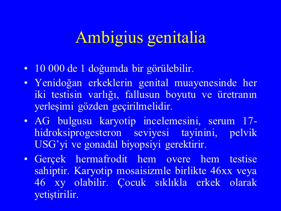 Ambigius genitalia 10 000 de 1 doğumda bir görülebilir.