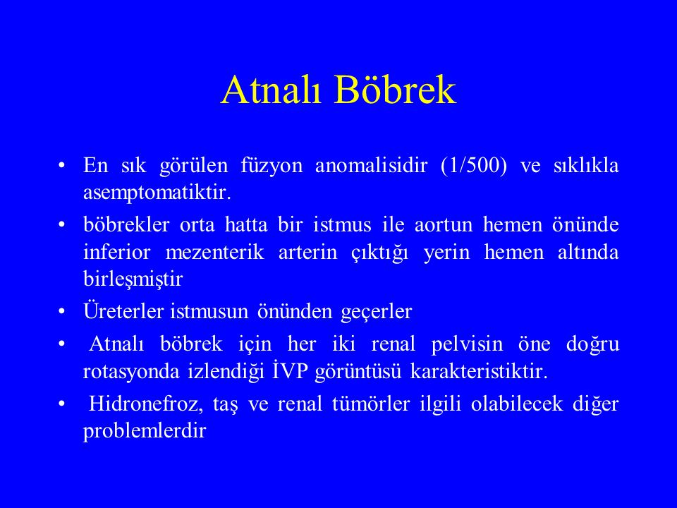Atnalı Böbrek En sık görülen füzyon anomalisidir (1/500) ve sıklıkla asemptomatiktir.