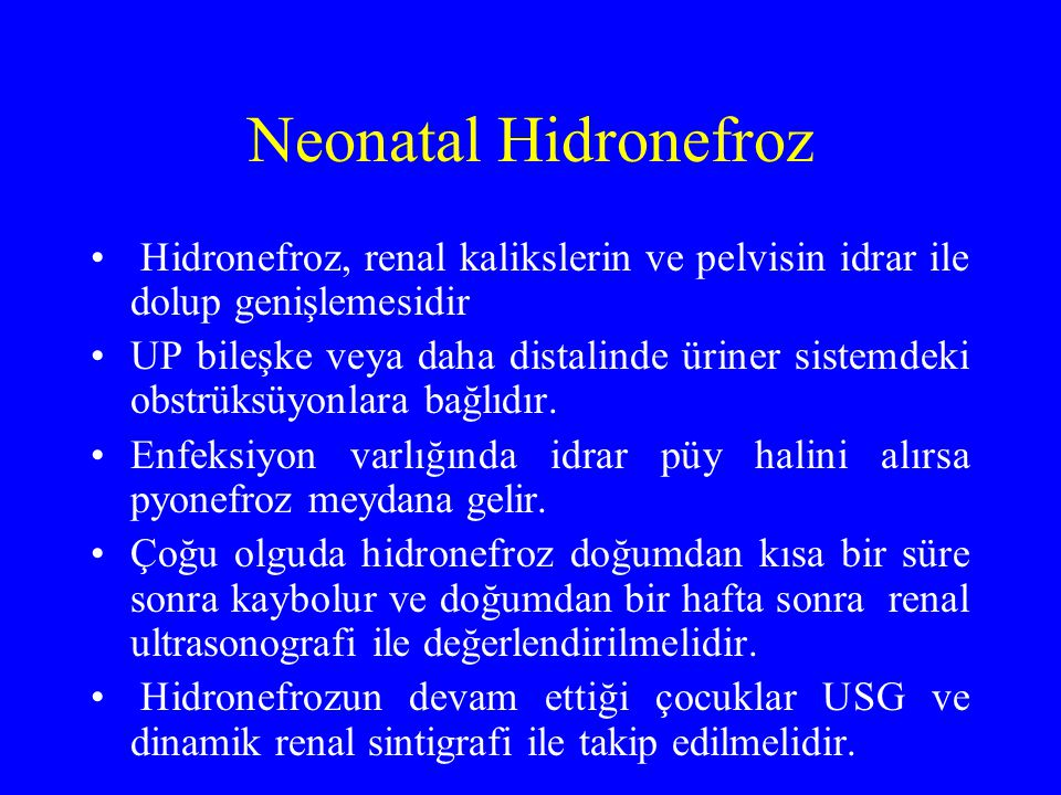Neonatal Hidronefroz Hidronefroz, renal kalikslerin ve pelvisin idrar ile dolup genişlemesidir.