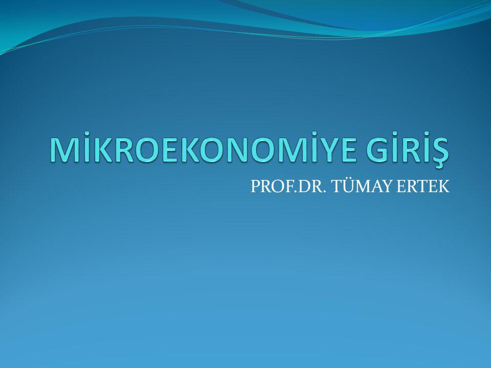 MİKROEKONOMİYE GİRİŞ PROF.DR. TÜMAY ERTEK