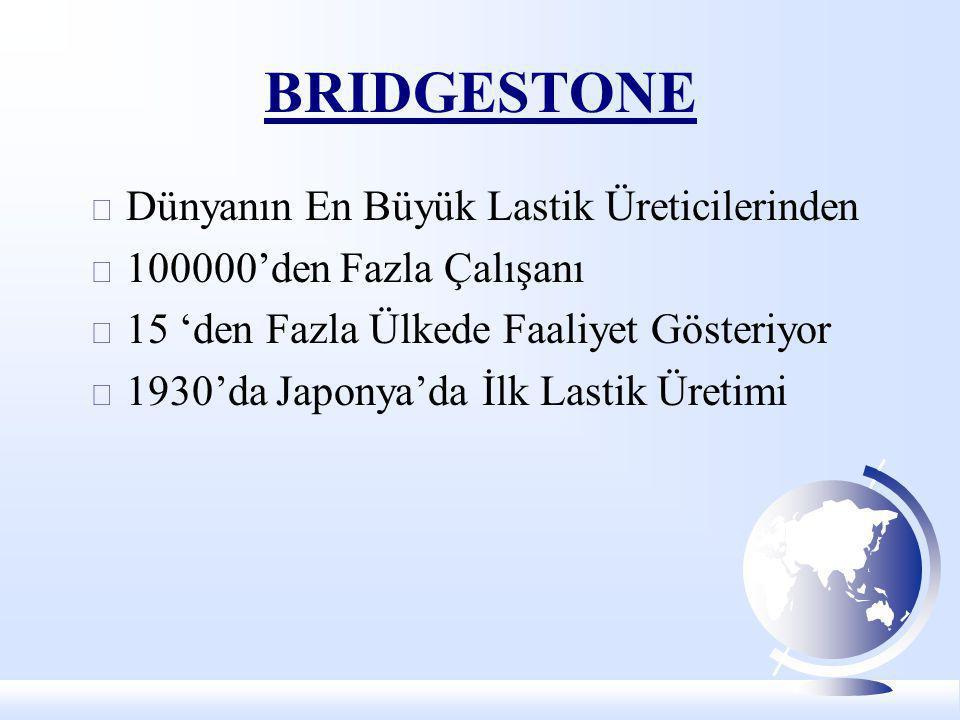 BRIDGESTONE Dünyanın En Büyük Lastik Üreticilerinden