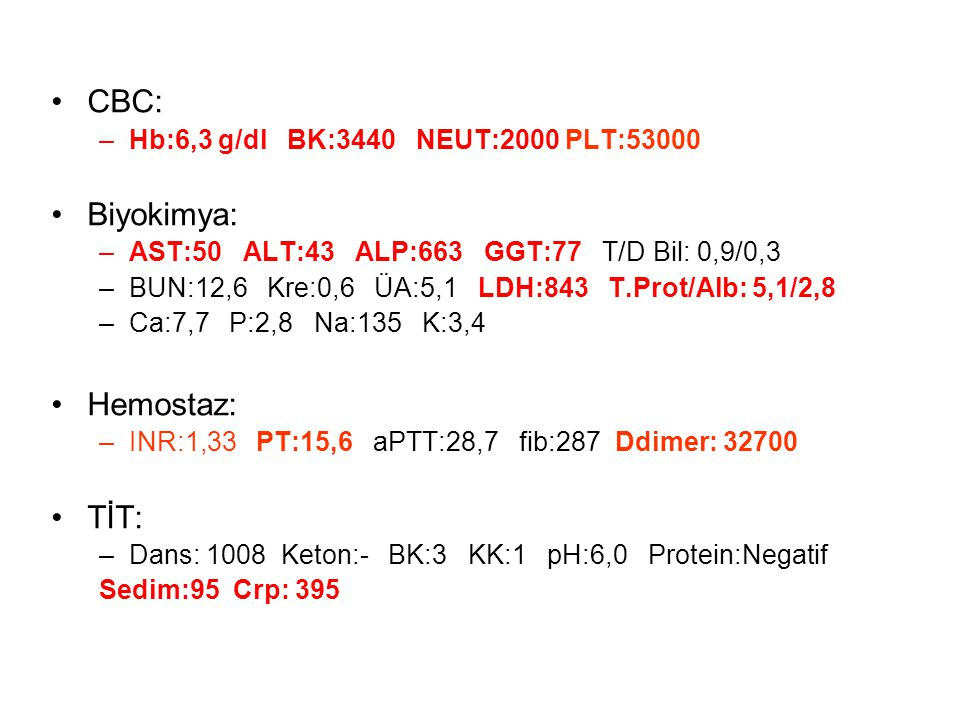 CBC: Biyokimya: Hemostaz: TİT: Hb:6,3 g/dl BK:3440 NEUT:2000 PLT:53000