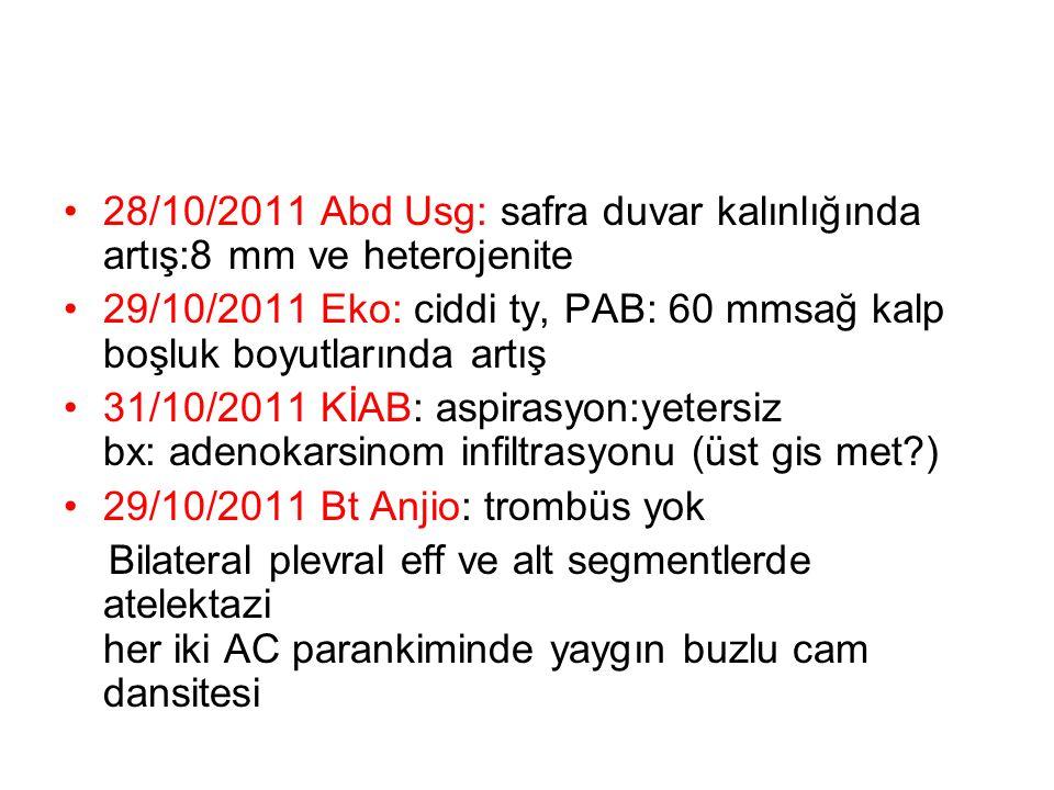 28/10/2011 Abd Usg: safra duvar kalınlığında artış:8 mm ve heterojenite