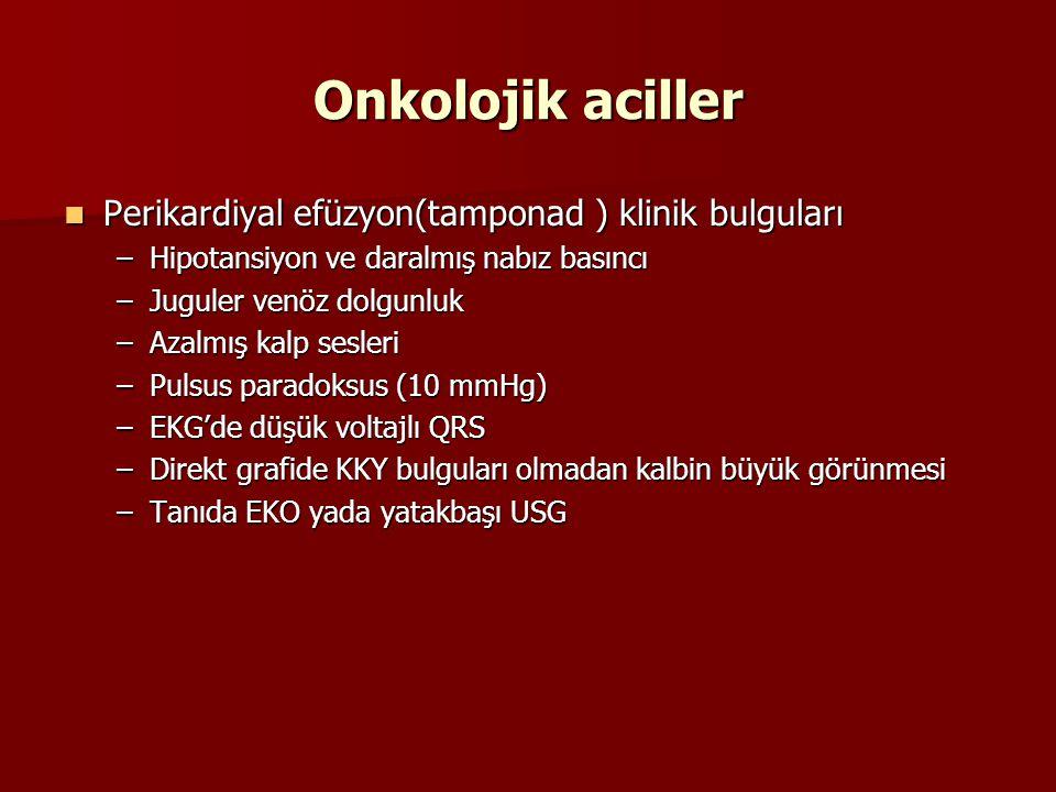 Onkolojik aciller Perikardiyal efüzyon(tamponad ) klinik bulguları