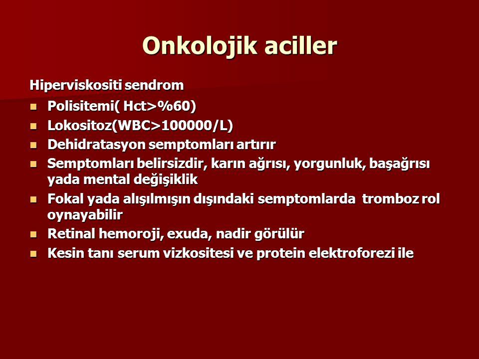 Onkolojik aciller Hiperviskositi sendrom Polisitemi( Hct>%60)