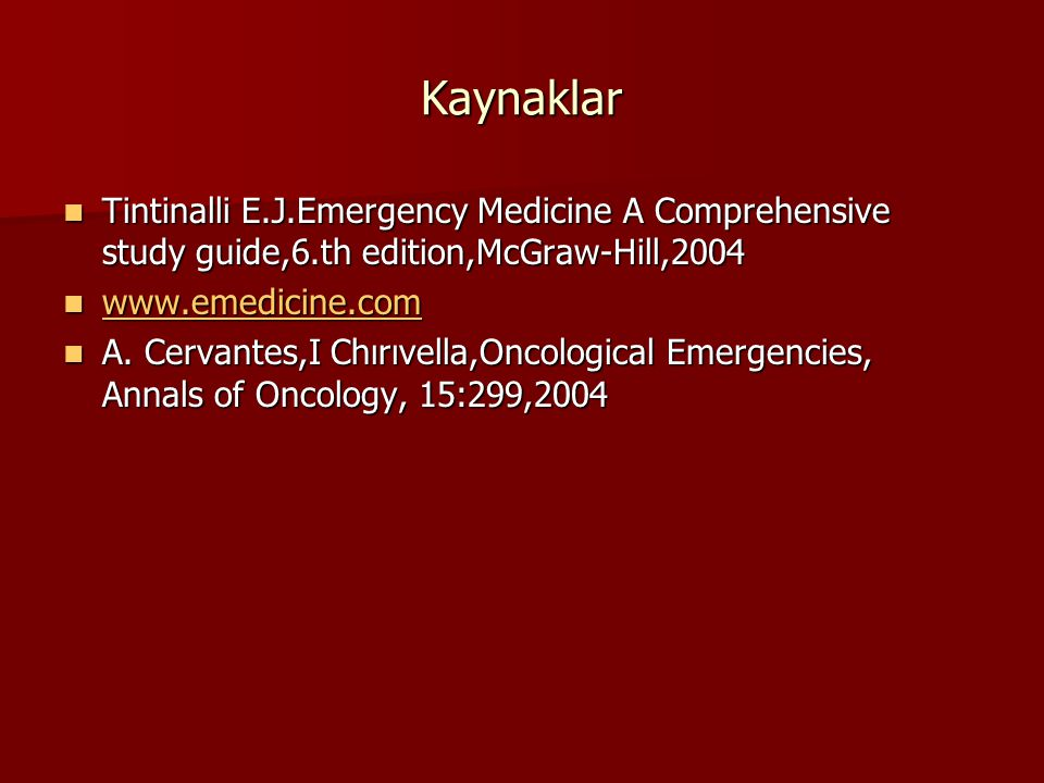 Kaynaklar Tintinalli E.J.Emergency Medicine A Comprehensive study guide,6.th edition,McGraw-Hill,2004.
